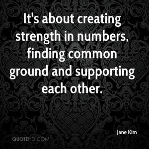 jane-kim-quote-its-about-creating-strength-in-numbers-finding-common