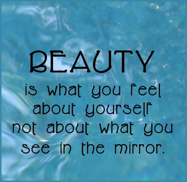 beauty-is-what-you-feel-about-yourself-not-about-what-you-see-in-the-mirror