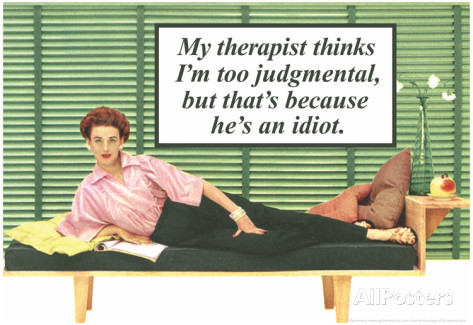 my-therapist-thinks-i-m-judgemental-he-s-an-idiot-funny-poster-print